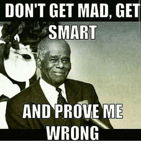 dont-get-mad-get-smart-and-prove-me-wrong-24214529